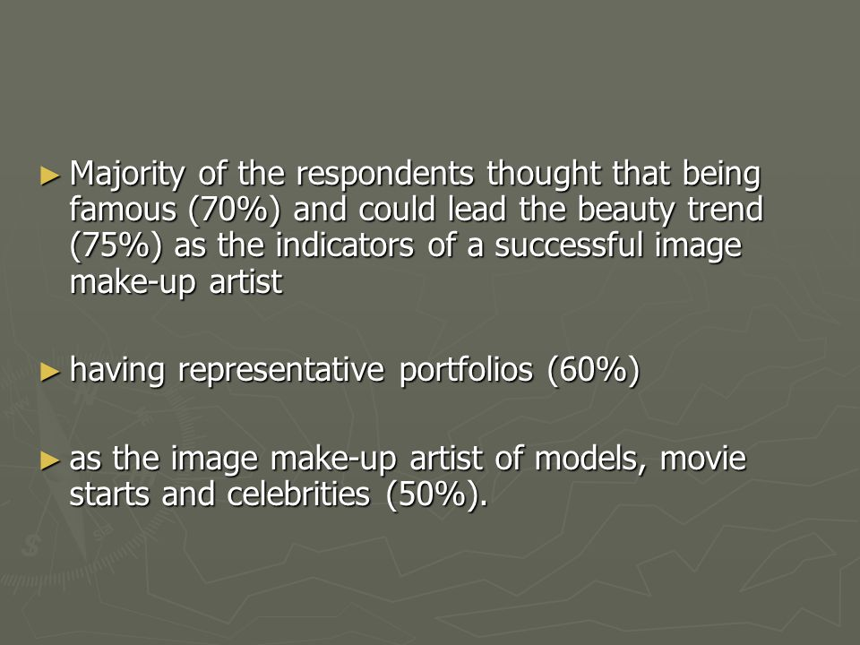 ► Majority of the respondents thought that being famous (70%) and could lead the beauty trend (75%) as the indicators of a successful image make-up ar