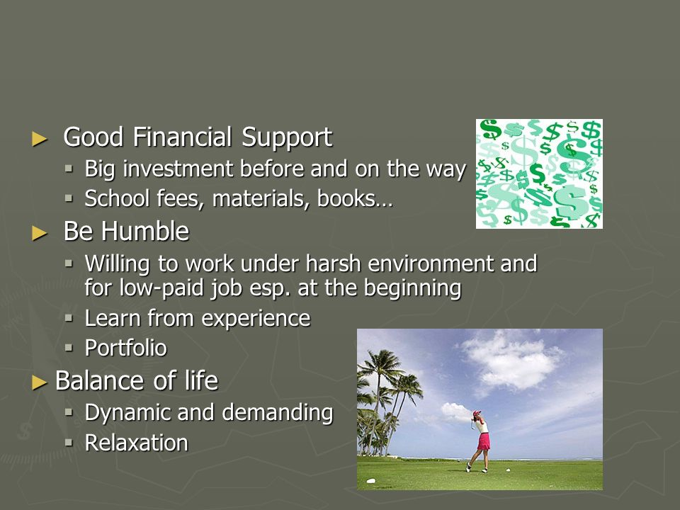 ► Good Financial Support  Big investment before and on the way  School fees, materials, books… ► Be Humble  Willing to work under harsh environment