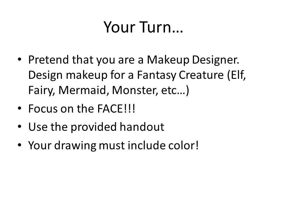 Your Turn… Pretend that you are a Makeup Designer.