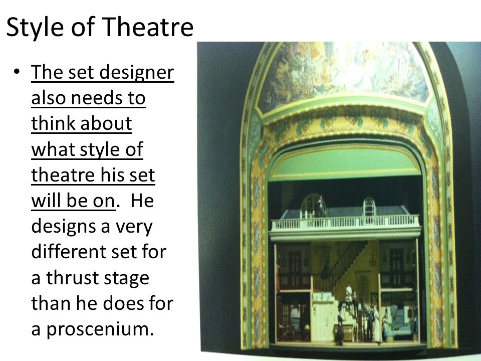 Style of Theatre The set designer also needs to think about what style of theatre his set will be on.
