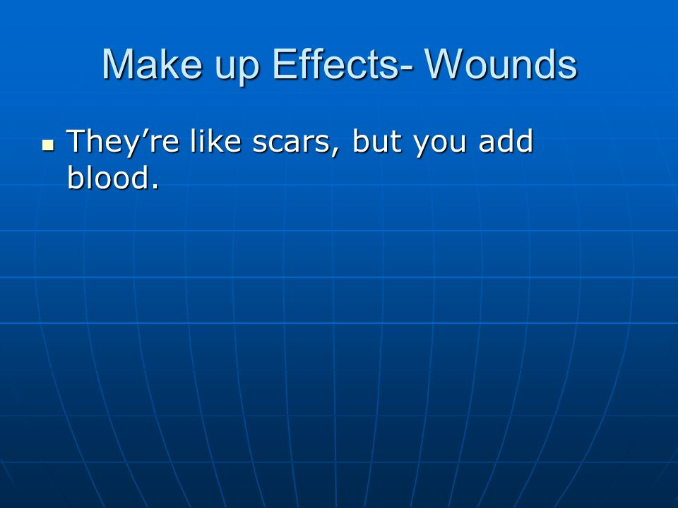 Make up Effects- Wounds They're like scars, but you add blood.