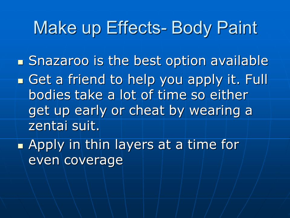 Make up Effects- Body Paint Snazaroo is the best option available Snazaroo is the best option available Get a friend to help you apply it.