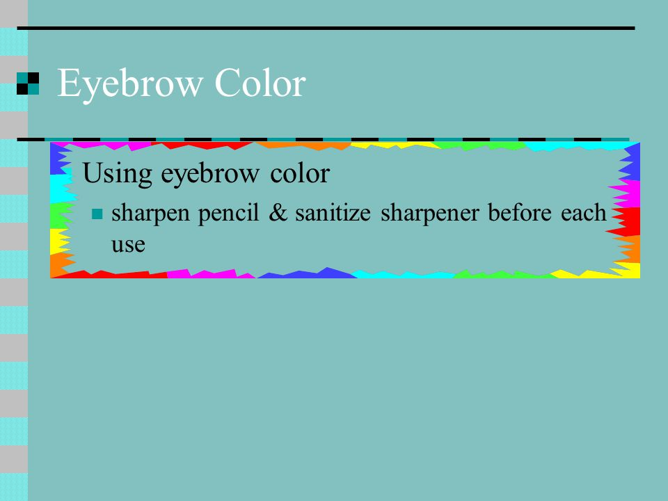 Eyebrow Color Using eyebrow color sharpen pencil & sanitize sharpener before each use