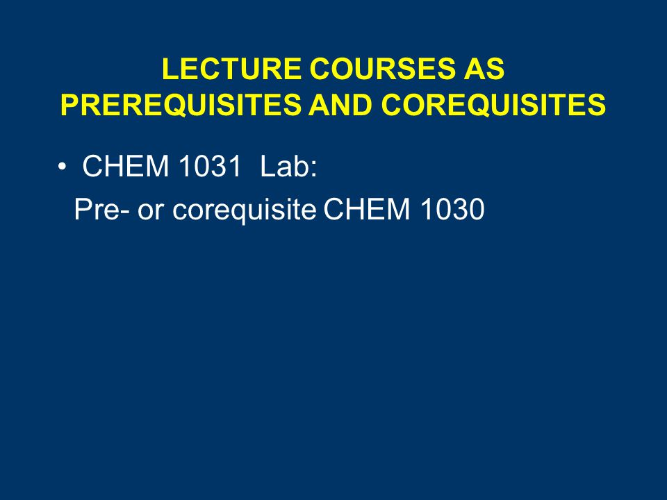 LECTURE COURSES AS PREREQUISITES AND COREQUISITES CHEM 1031 Lab: Pre- or corequisite CHEM 1030