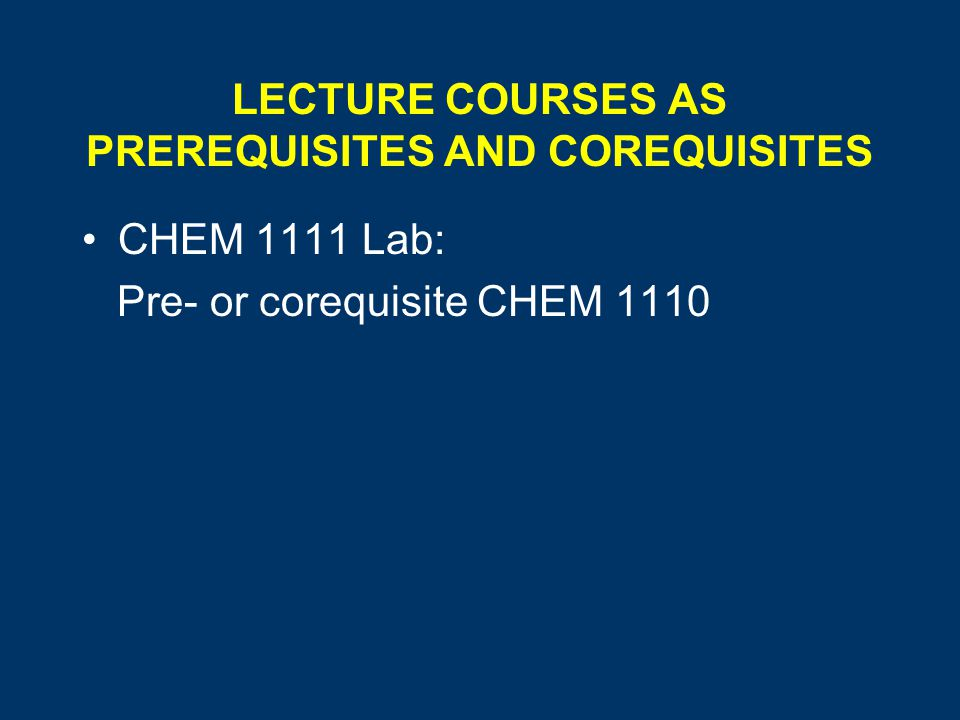 LECTURE COURSES AS PREREQUISITES AND COREQUISITES CHEM 1111 Lab: Pre- or corequisite CHEM 1110