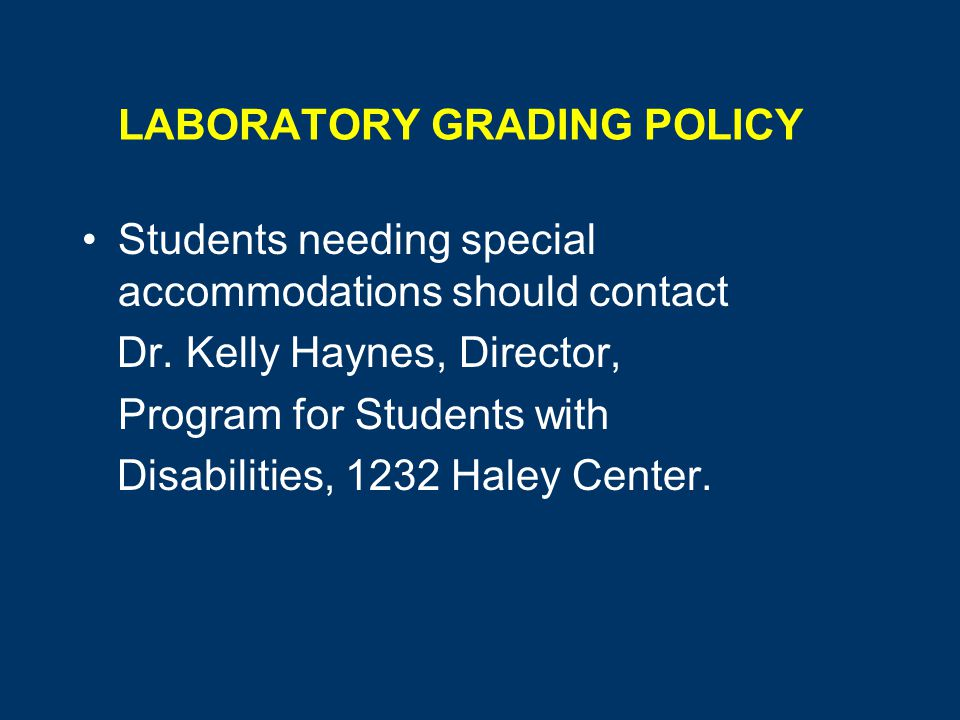 LABORATORY GRADING POLICY Students needing special accommodations should contact Dr.