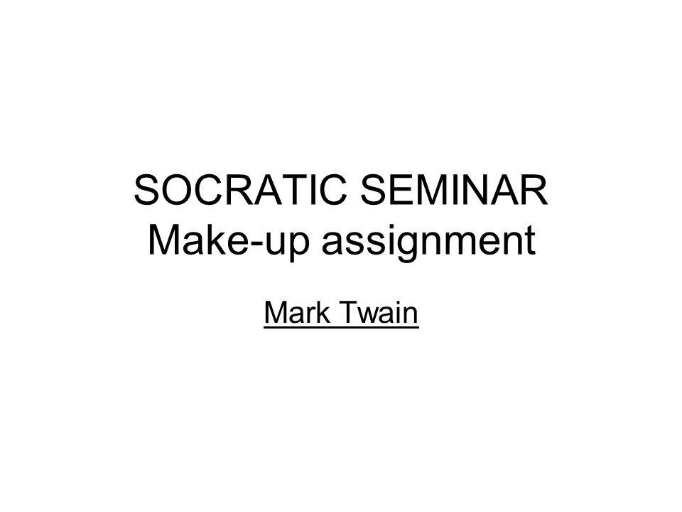 SOCRATIC SEMINAR Make-up assignment Mark Twain