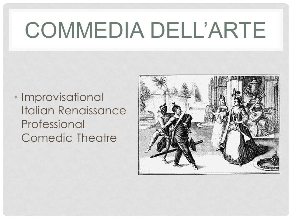 COMMEDIA DELL'ARTE Improvisational Italian Renaissance Professional Comedic Theatre