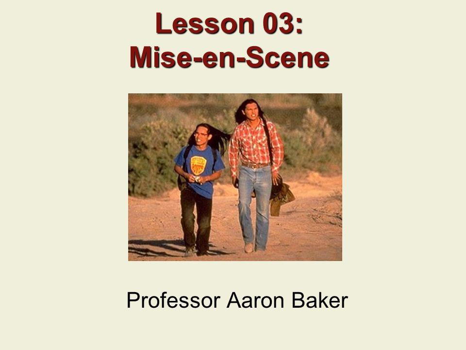 Lesson 03: Mise-en-Scene Professor Aaron Baker