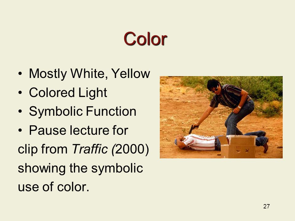27 Color Mostly White, Yellow Colored Light Symbolic Function Pause lecture for clip from Traffic (2000) showing the symbolic use of color.
