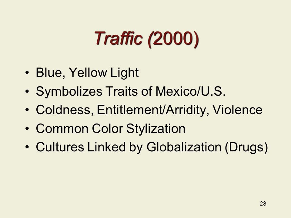 Traffic (2000) Blue, Yellow Light Symbolizes Traits of Mexico/U.S. Coldness, Entitlement/Arridity, Violence Common Color Stylization Cultures Linked b