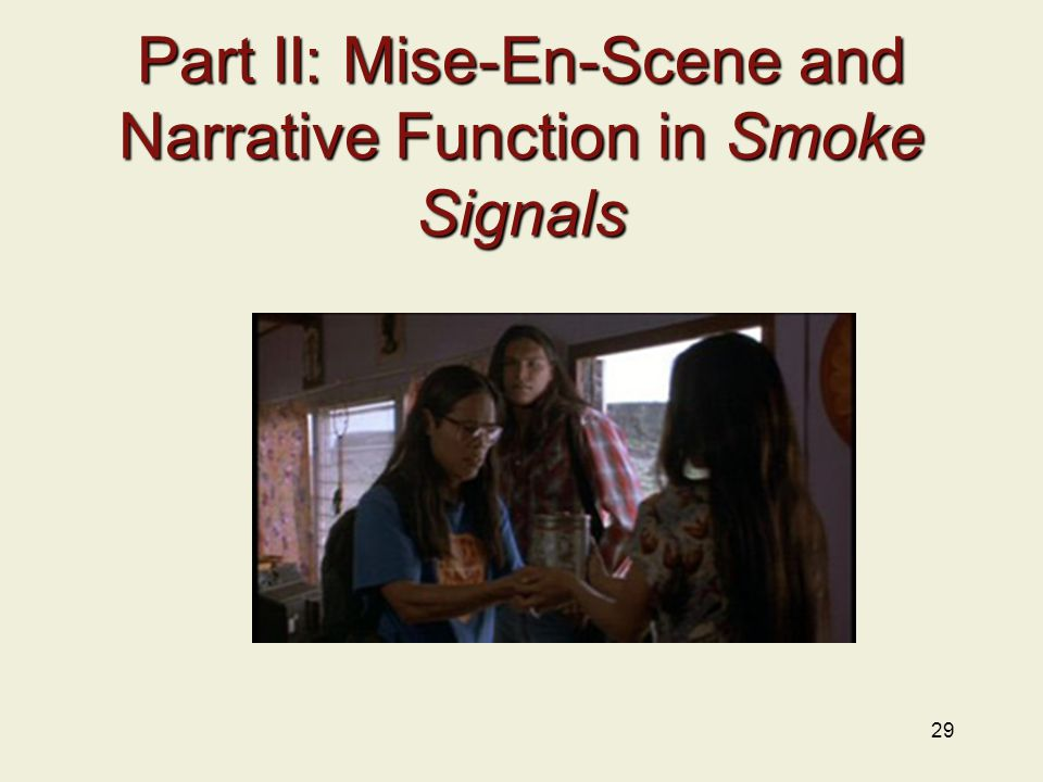 Part II: Mise-En-Scene and Narrative Function in Smoke Signals 29