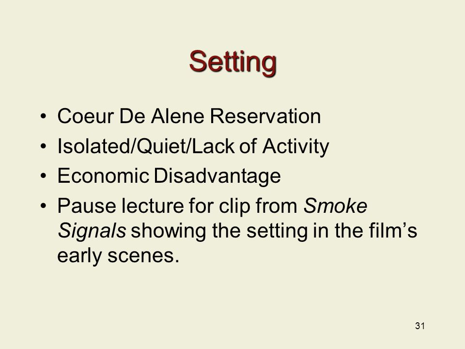 Setting Coeur De Alene Reservation Isolated/Quiet/Lack of Activity Economic Disadvantage Pause lecture for clip from Smoke Signals showing the setting in the film's early scenes.