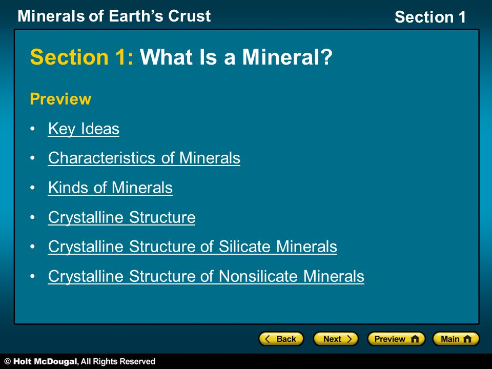 Minerals of Earth's Crust Section 1 Crystalline Structure of Silicate Minerals, continued Reading Check What is the building block of the silicate crystalline structure.