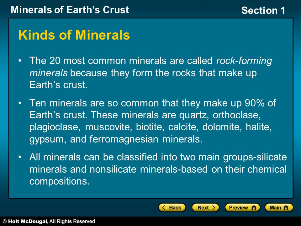 Minerals of Earth's Crust Section 1 Kinds of Minerals The 20 most common minerals are called rock-forming minerals because they form the rocks that ma