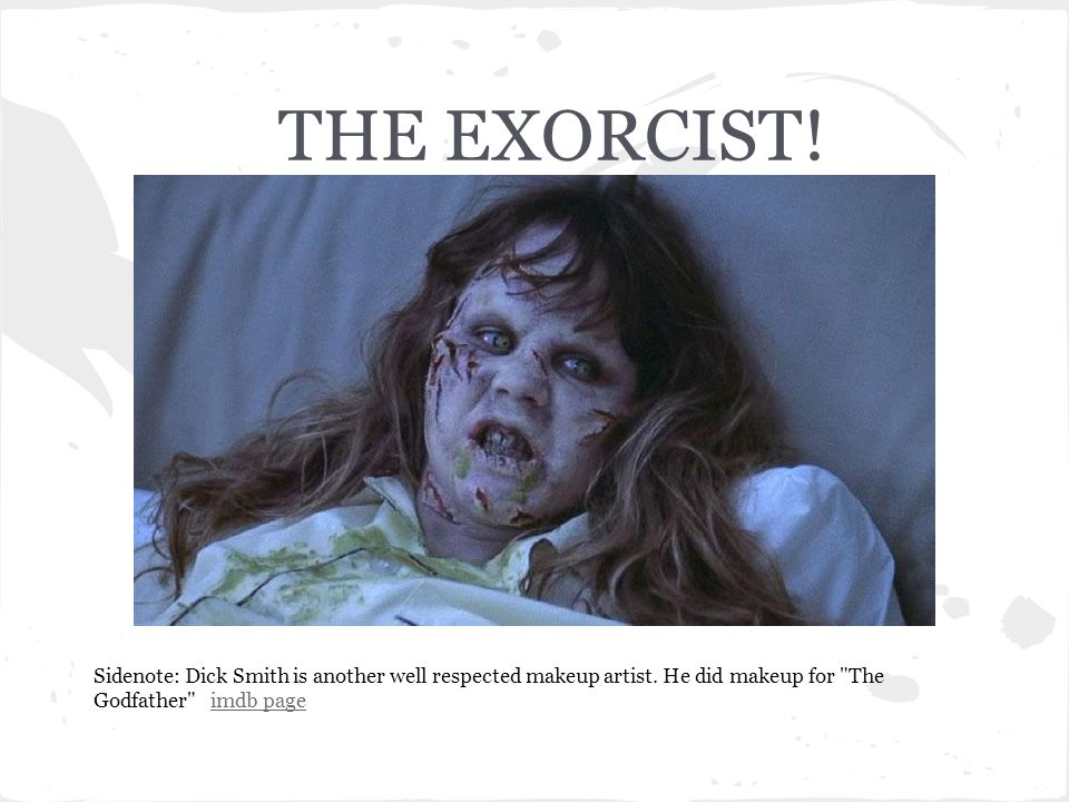 THE EXORCIST! Sidenote: Dick Smith is another well respected makeup artist. He did makeup for