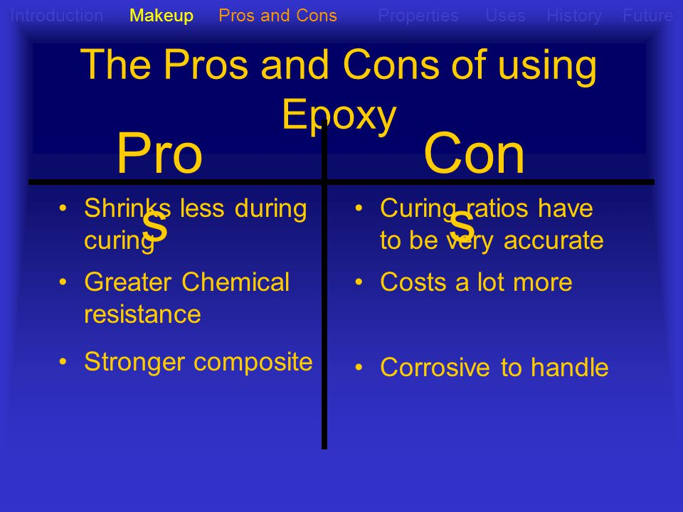 The Pros and Cons of using Epoxy Introduction Makeup Pros and Cons Properties Uses History Future Also to note...