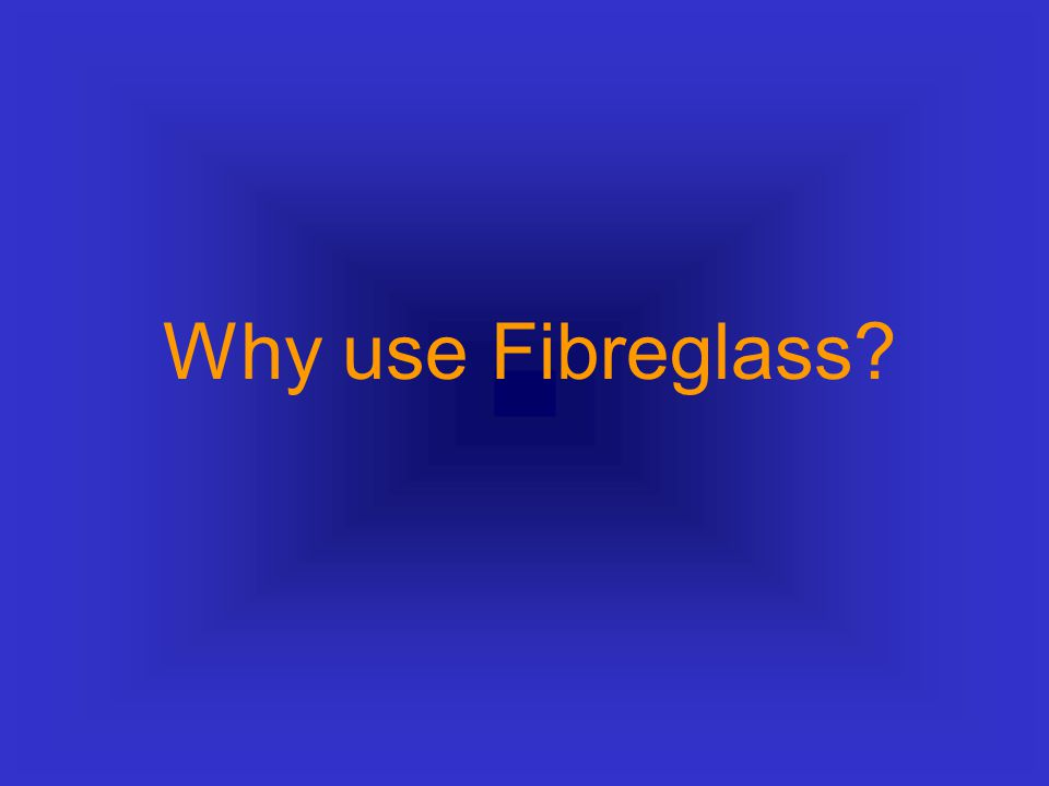 What is Fibreglass? Fibreglass is a composite It is made of very thin glass fibres embedded in a resin A combination of two materials giving enhanced