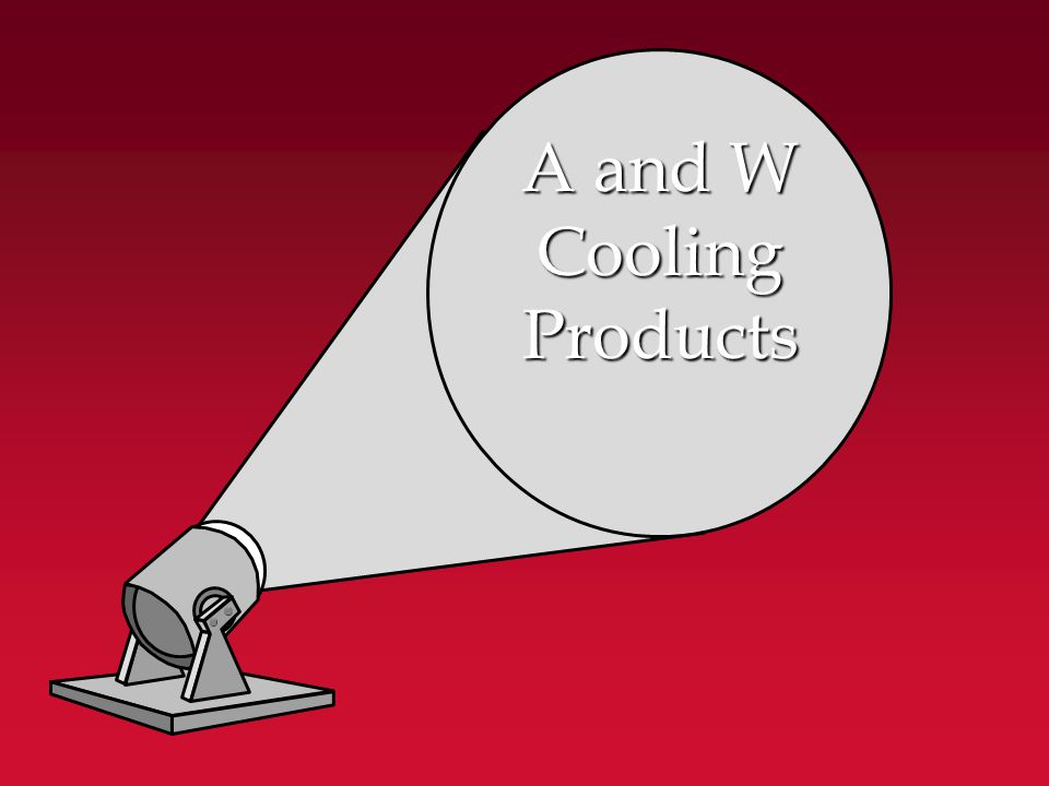A and W A and WCoolingProducts