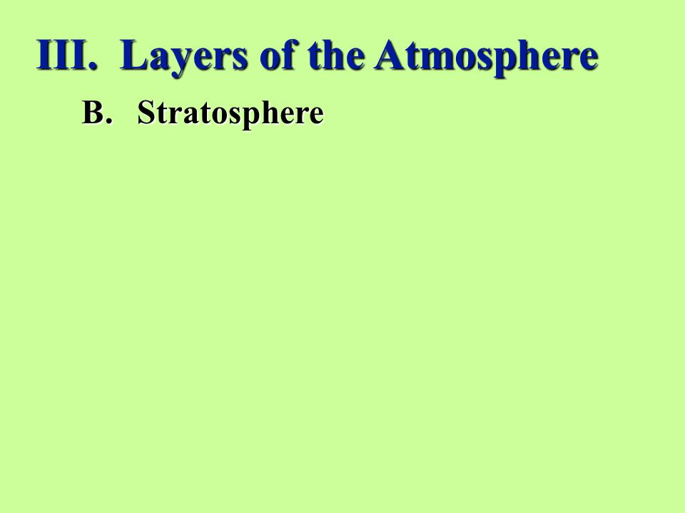 III. Layers of the Atmosphere B.Stratosphere