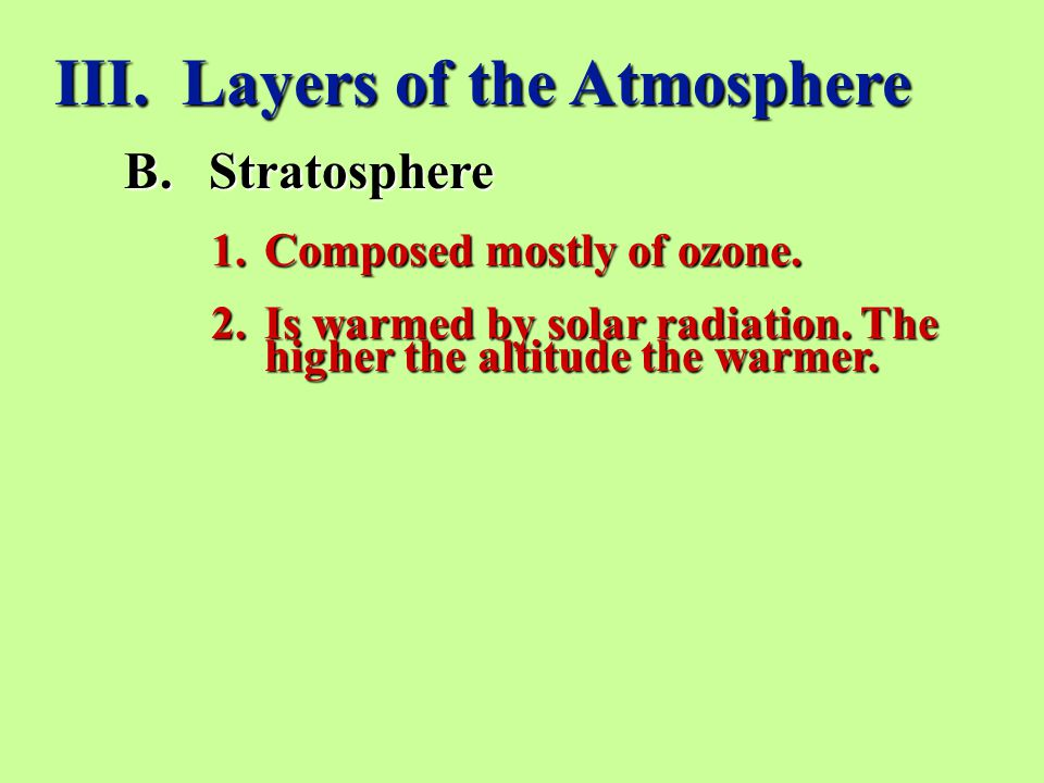 III.Layers of the Atmosphere B.Stratosphere 1.Composed mostly of ozone.