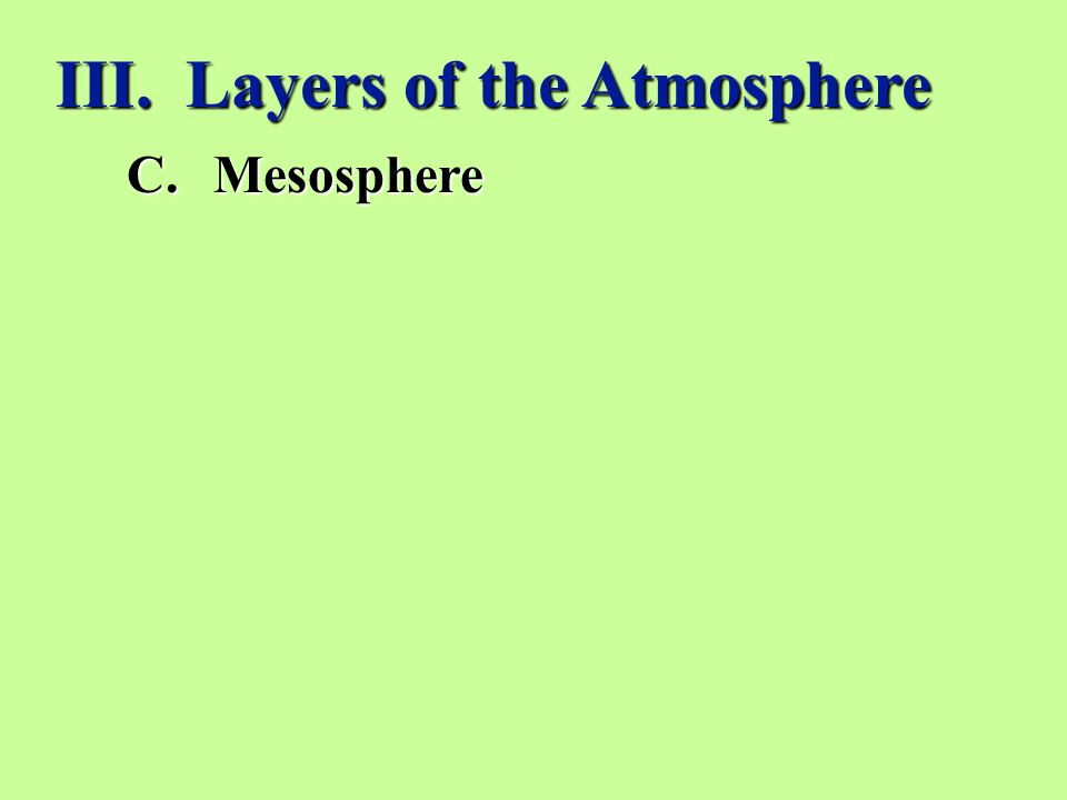 III. Layers of the Atmosphere C.Mesosphere