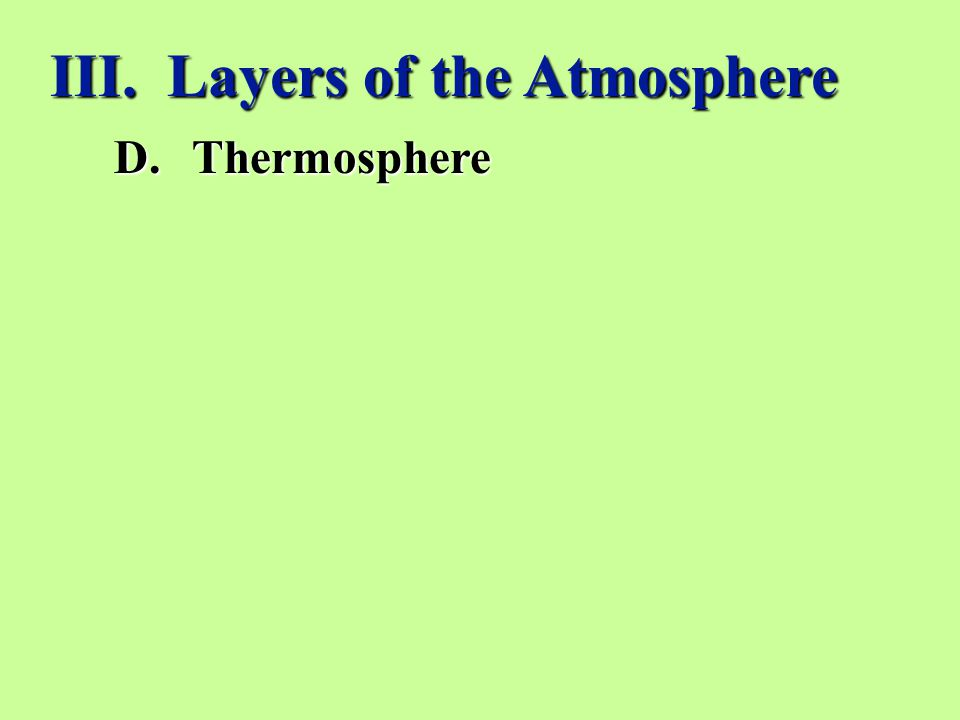 III. Layers of the Atmosphere D.Thermosphere