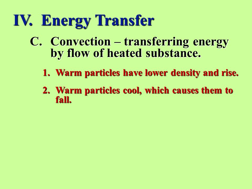 C.Convection – transferring energy by flow of heated substance.
