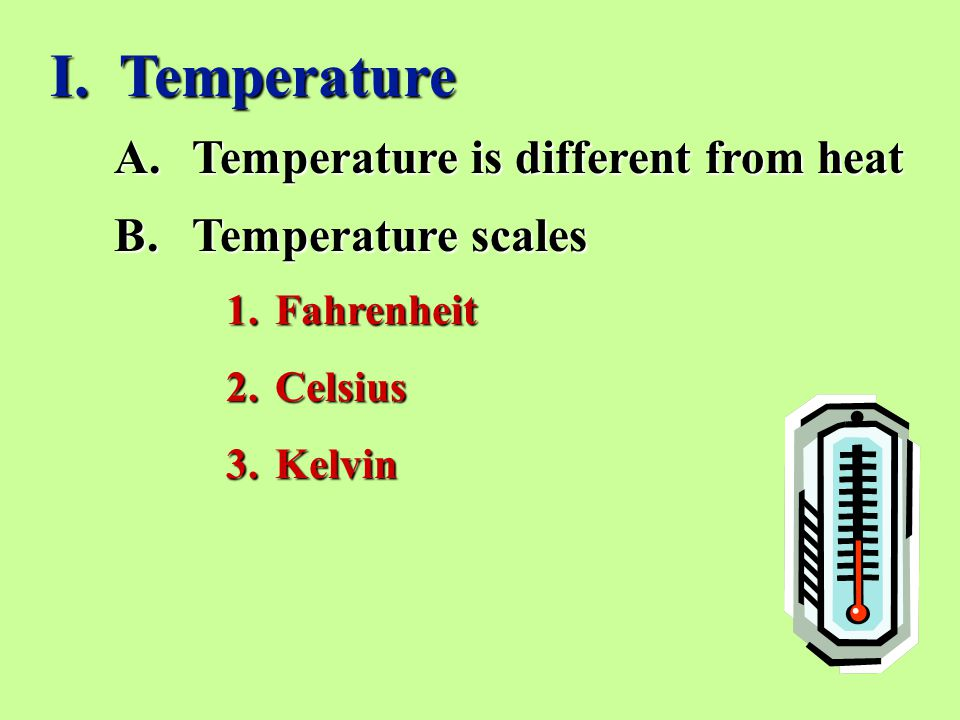 A.Temperature is different from heat B.Temperature scales I.
