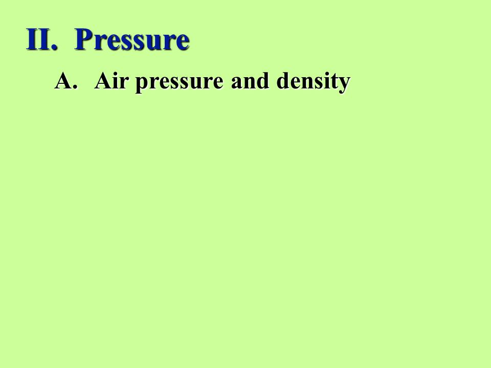 A.Air pressure and density II. Pressure