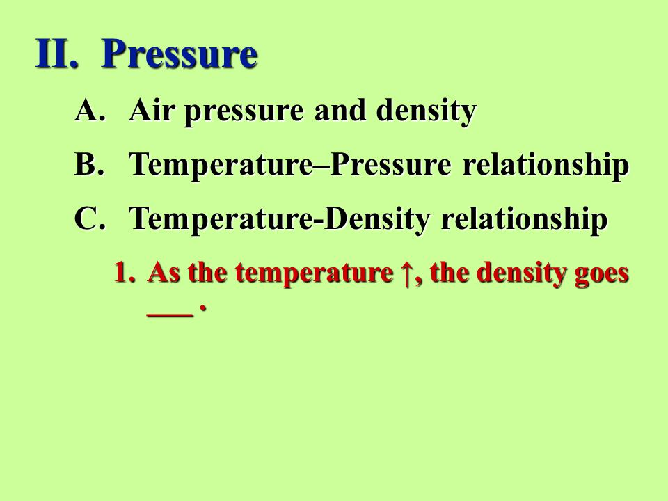 A.Air pressure and density B.Temperature–Pressure relationship C.Temperature-Density relationship II.