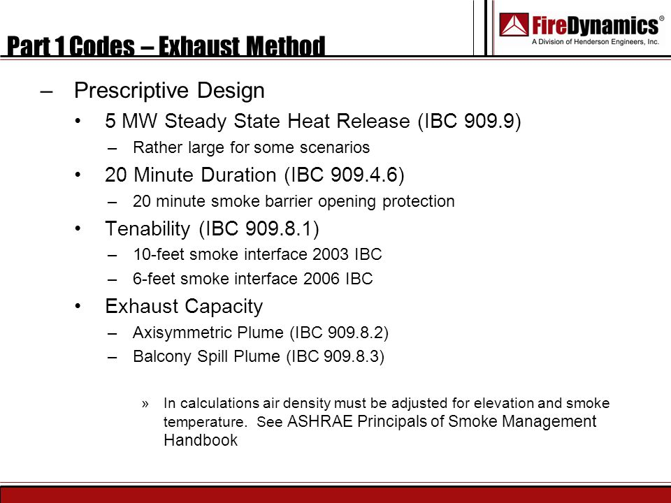 Part 1 Codes – Exhaust Method –Prescriptive Design 5 MW Steady State Heat Release (IBC 909.9) –Rather large for some scenarios 20 Minute Duration (IBC