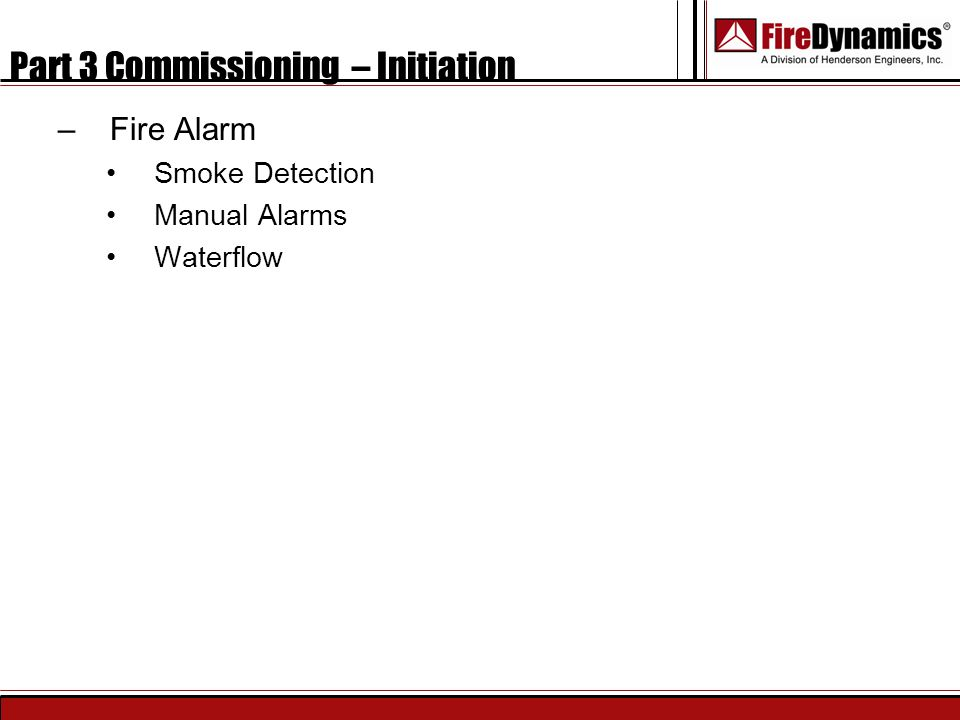 Part 3 Commissioning – Initiation –Fire Alarm Smoke Detection Manual Alarms Waterflow