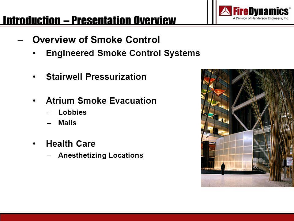 Introduction – Presentation Overview –Overview of Smoke Control Engineered Smoke Control Systems Stairwell Pressurization Atrium Smoke Evacuation –Lob