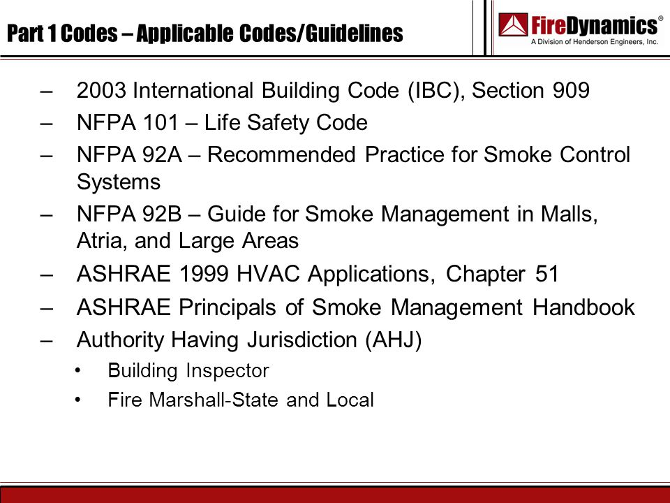 Part 1 Codes – Applicable Codes/Guidelines –2003 International Building Code (IBC), Section 909 –NFPA 101 – Life Safety Code –NFPA 92A – Recommended P