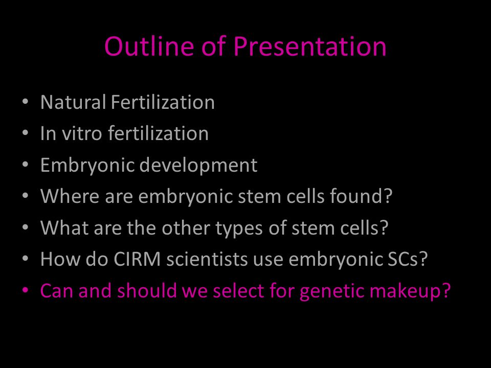 Outline of Presentation Natural Fertilization In vitro fertilization Embryonic development Where are embryonic stem cells found.