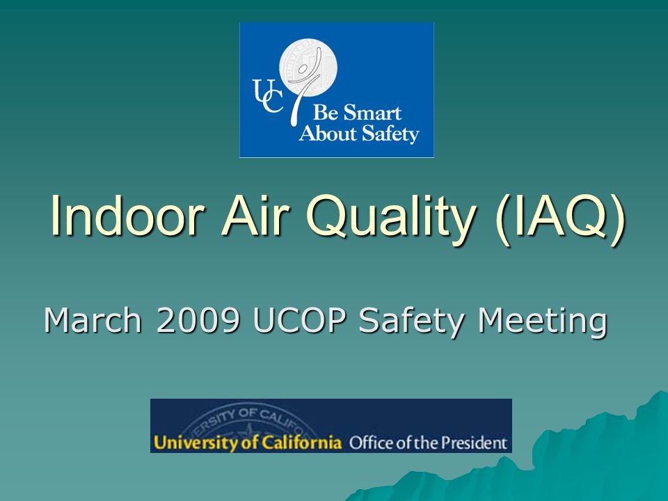 Indoor Air Quality (IAQ) March 2009 UCOP Safety Meeting
