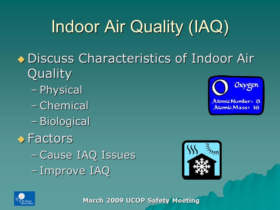 Indoor Air Quality (IAQ)  Discuss Characteristics of Indoor Air Quality –Physical –Chemical –Biological  Factors –Cause IAQ Issues –Improve IAQ