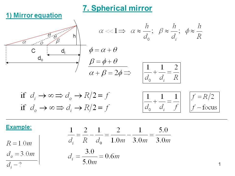 7. Spherical mirror 1) Mirror equation Cdidi dodo h Example: 1