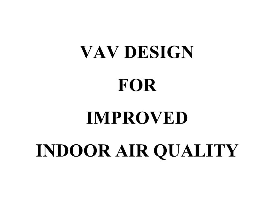 VAV DESIGN FOR IMPROVED INDOOR AIR QUALITY
