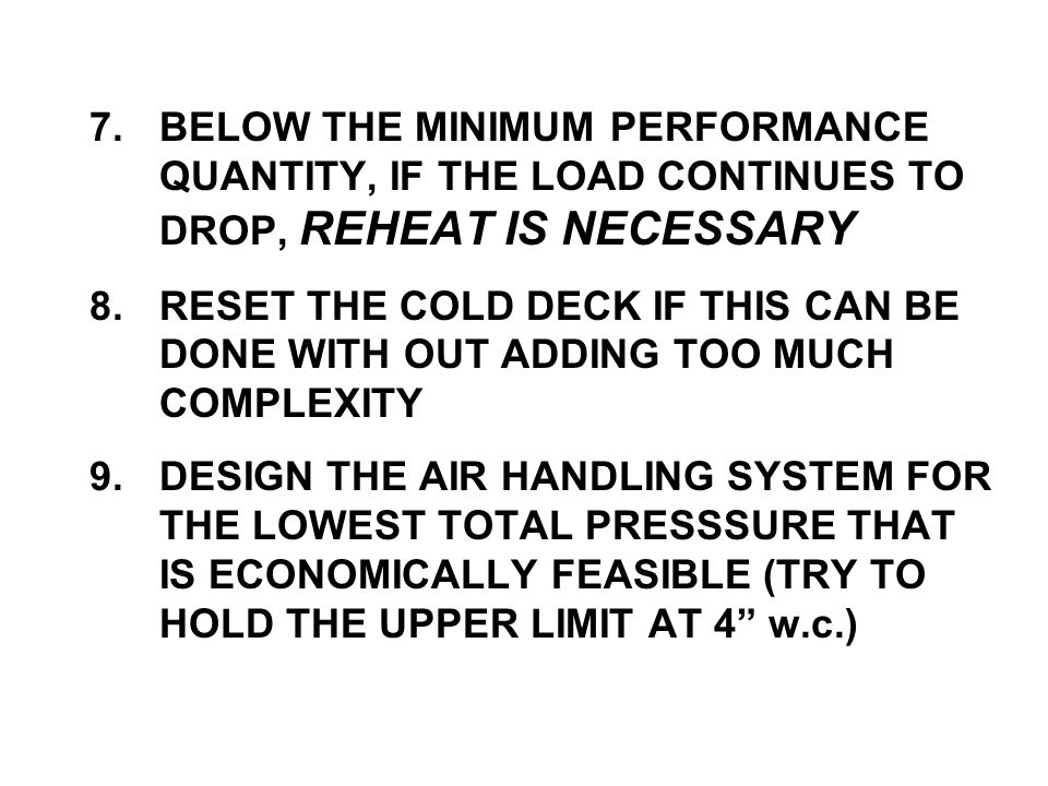 7.BELOW THE MINIMUM PERFORMANCE QUANTITY, IF THE LOAD CONTINUES TO DROP, REHEAT IS NECESSARY 8.RESET THE COLD DECK IF THIS CAN BE DONE WITH OUT ADDING