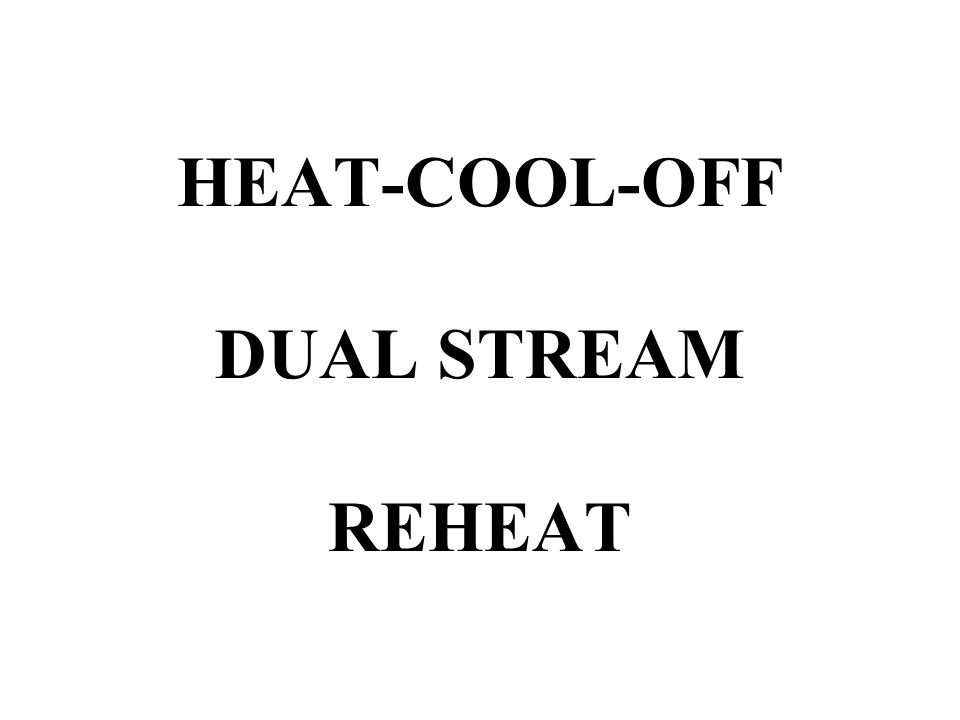HEAT-COOL-OFF DUAL STREAM REHEAT