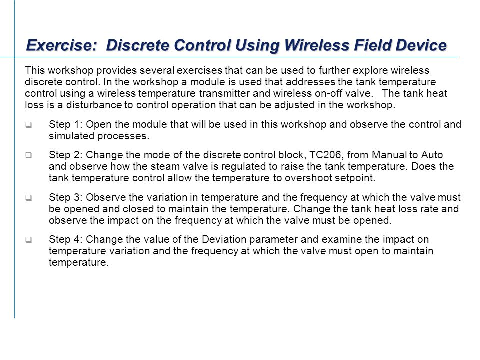 Exercise: Discrete Control Using Wireless Field Device This workshop provides several exercises that can be used to further explore wireless discrete control.