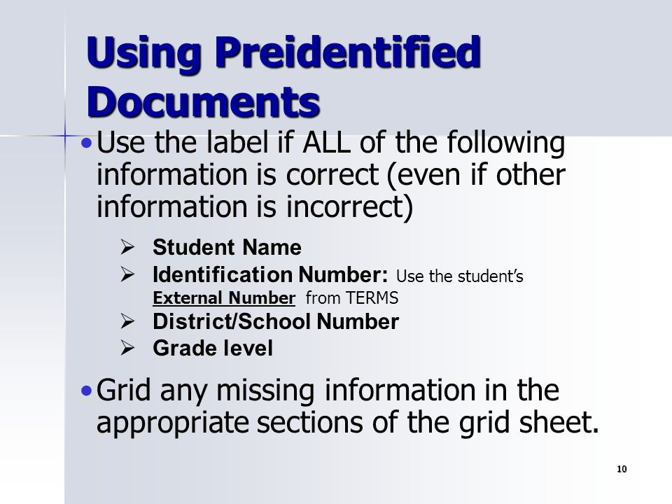 10 Using Preidentified Documents Use the label if ALL of the following information is correct (even if other information is incorrect) Grid any missin