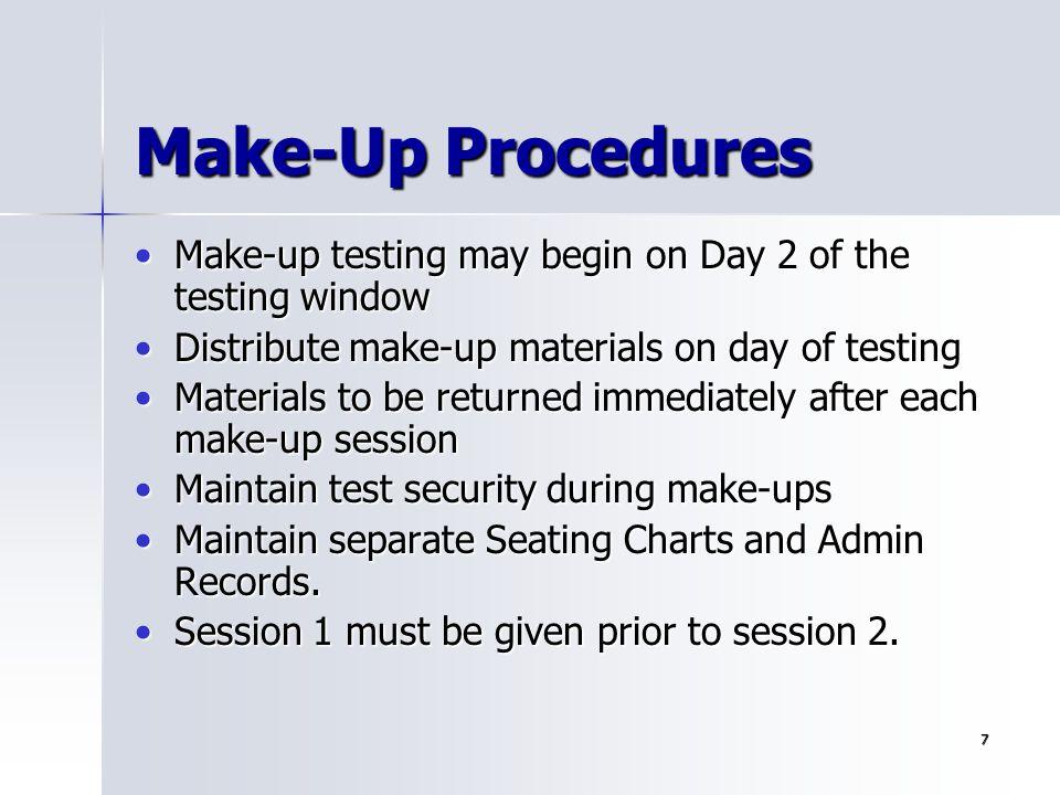 7 Make-Up Procedures Make-up testing may begin on Day 2 of the testing windowMake-up testing may begin on Day 2 of the testing window Distribute make-