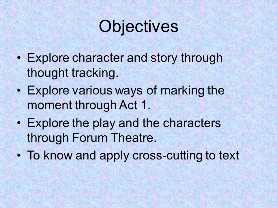 Objectives Explore character and story through thought tracking.