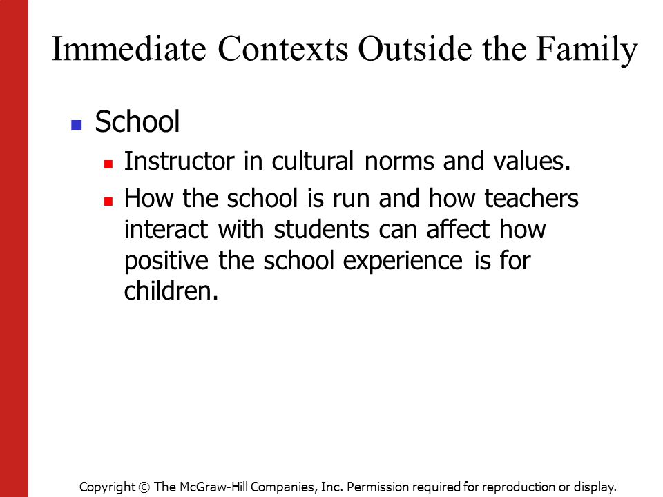 Copyright © The McGraw-Hill Companies, Inc. Permission required for reproduction or display. Immediate Contexts Outside the Family School Instructor i