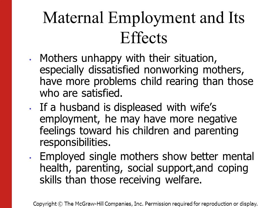 Copyright © The McGraw-Hill Companies, Inc. Permission required for reproduction or display. Maternal Employment and Its Effects Mothers unhappy with