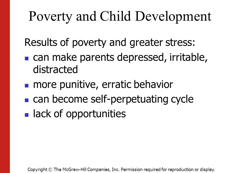 Copyright © The McGraw-Hill Companies, Inc. Permission required for reproduction or display. Poverty and Child Development Results of poverty and grea