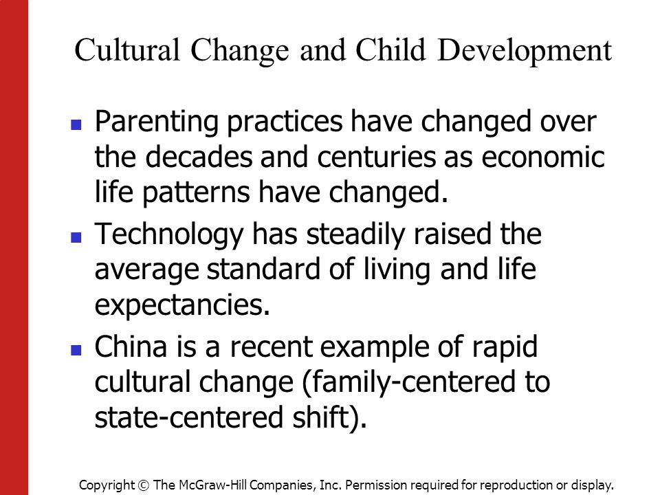 Copyright © The McGraw-Hill Companies, Inc. Permission required for reproduction or display. Cultural Change and Child Development Parenting practices
